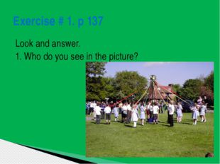 Look and answer. 1. Who do you see in the picture? Exercise # 1. p 137