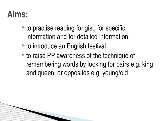 to practise reading for gist, for specific information and for detailed infor...
