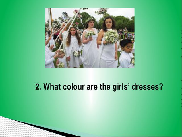 2. What colour are the girls' dresses?