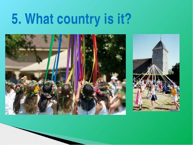 5. What country is it?