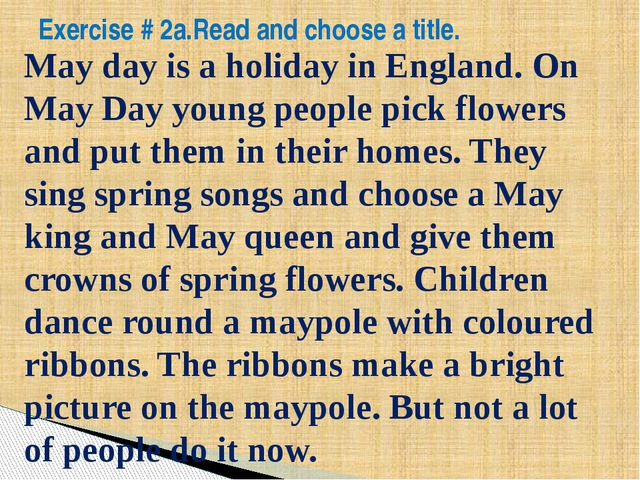 Exercise # 2a.Read and choose a title. May day is a holiday in England. On Ma...