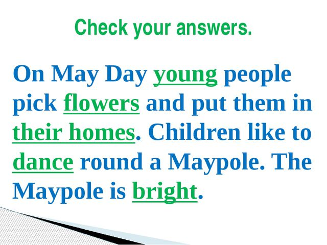Check your answers. On May Day young people pick flowers and put them in thei...