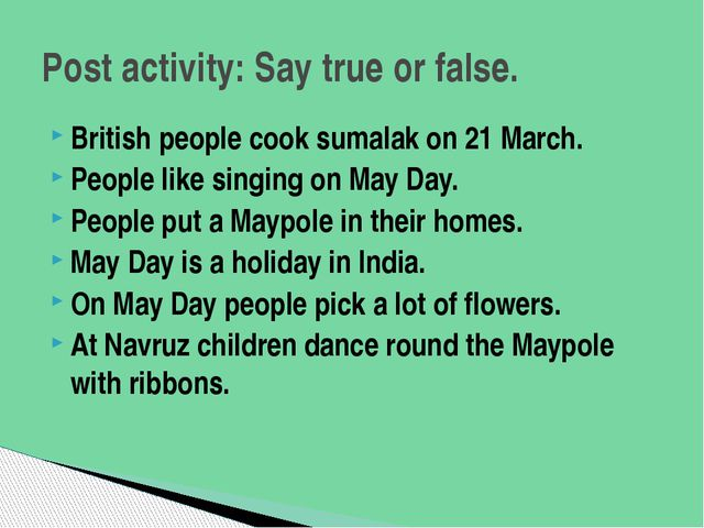 British people cook sumalak on 21 March. People like singing on May Day. Peop...