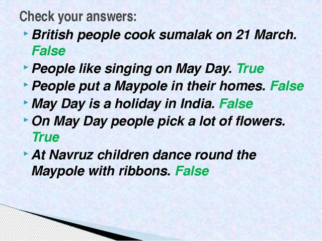 British people cook sumalak on 21 March. False People like singing on May Day...