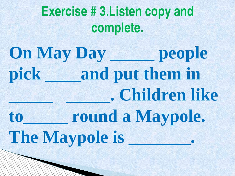Exercise # 3.Listen copy and complete. On May Day _____ people pick ____and p...