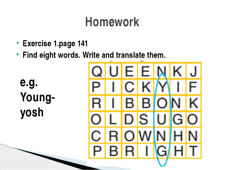 Exercise 1.page 141 Find eight words. Write and translate them. Homework e.g....