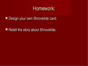 Homework: Design your own Shrovetide card; Retell the story about Shrovetide;