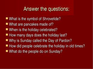 Answer the questions: What is the symbol of Shrovetide? What are pancakes mad