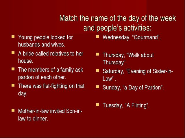 Match the name of the day of the week and people's activities: Young people l...