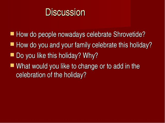 Discussion How do people nowadays celebrate Shrovetide? How do you and your f...