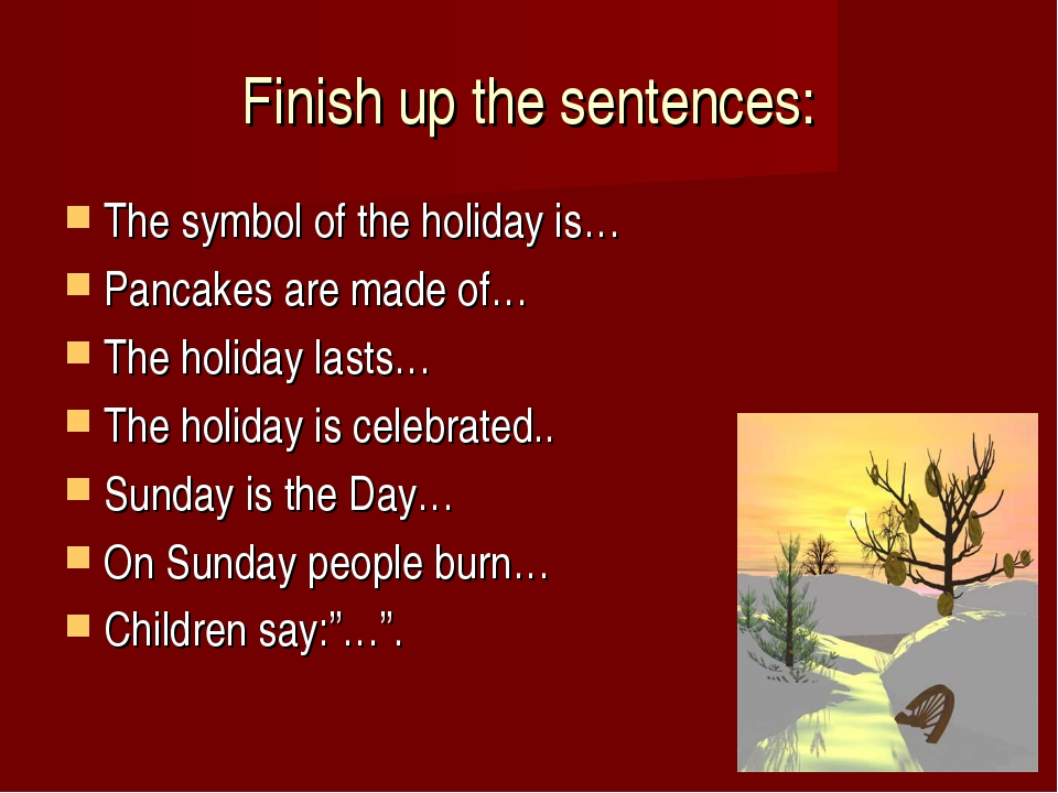 Finish up the sentences: The symbol of the holiday is… Pancakes are made of…...