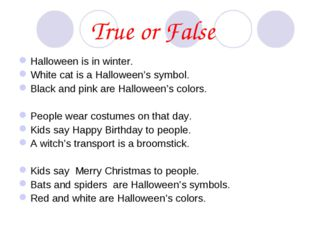 True or False Halloween is in winter. White cat is a Halloween's symbol. Blac