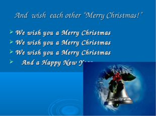 """And wish each other """"Merry Christmas!"""" We wish you a Merry Christmas We wish"""