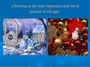 Christmas is the most important and merry festival of the year.