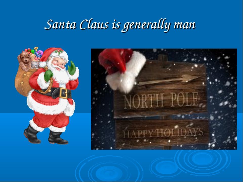 Santa Claus is generally man