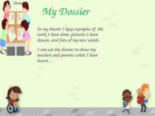 My Dossier In my dossier I keep examples of the work I have done, pictures I