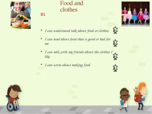 Food and clothes I can understand talk about food or clothes I can read about
