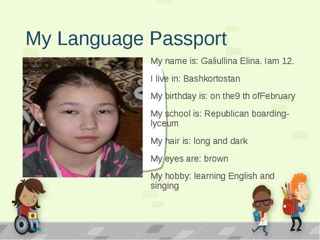My Language Passport My name is: Galiullina Elina. Iam 12. I live in: Bashkor...
