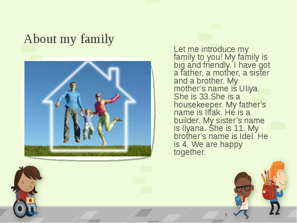 About my family Let me introduce my family to you! My family is big and frien...