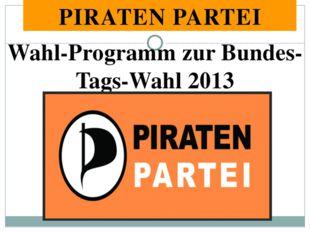 PIRATEN PARTEI Wahl-Programm zur Bundes-Tags-Wahl 2013