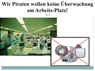 Wir Piraten wollen keine Überwachung am Arbeits-Platz!