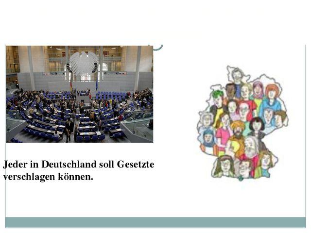 Wir Piraten wollen mehr direkte Demokratie Jeder in Deutschland soll Gesetzte...