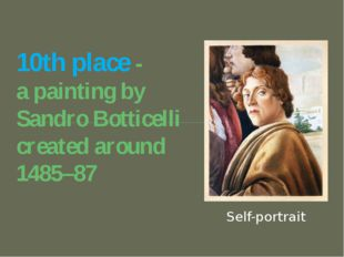 10th place - a painting by Sandro Botticelli created around 1485–87 Self-port