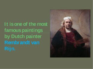 It is one of the most famous paintings by Dutch painter Rembrandt van Rijn.