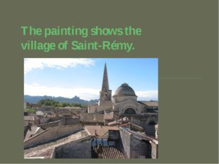 The painting shows the village of Saint-Rémy.