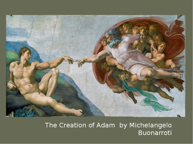 The Creation of Adam by Michelangelo Buonarroti