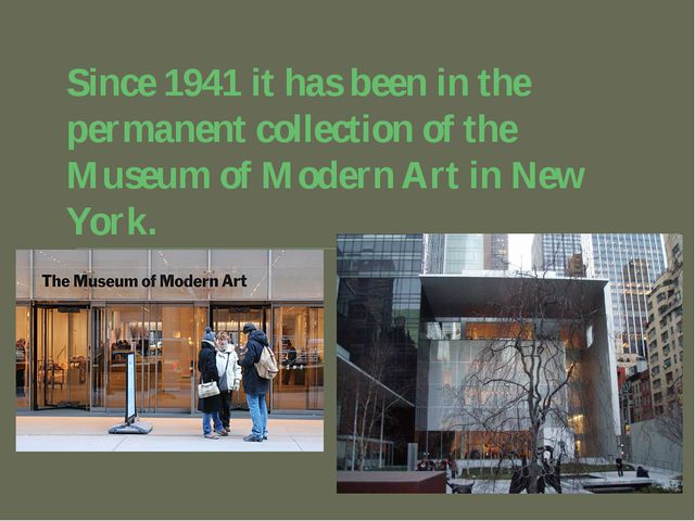 Since 1941 it has been in the permanent collection of the Museum of Modern Ar...