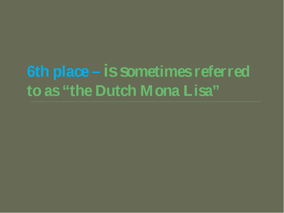 "6th place – is sometimes referred to as ""the Dutch Mona Lisa"""
