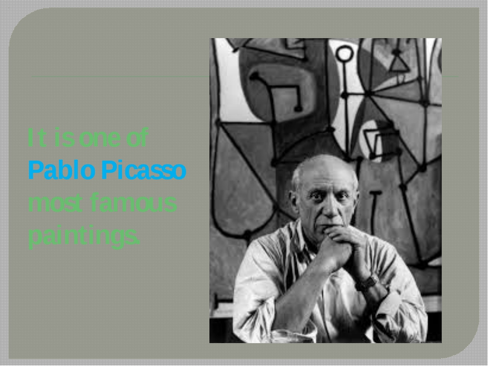 It is one of Pablo Picasso most famous paintings.