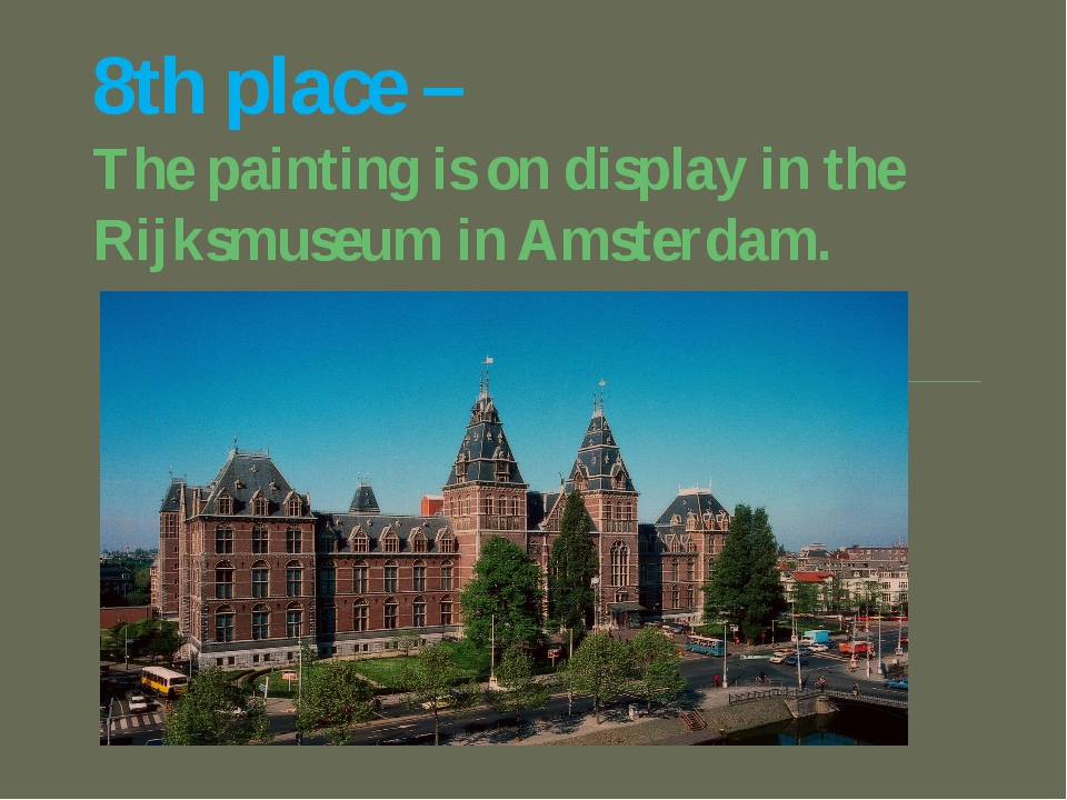 8th place – The painting is on display in the Rijksmuseum in Amsterdam.