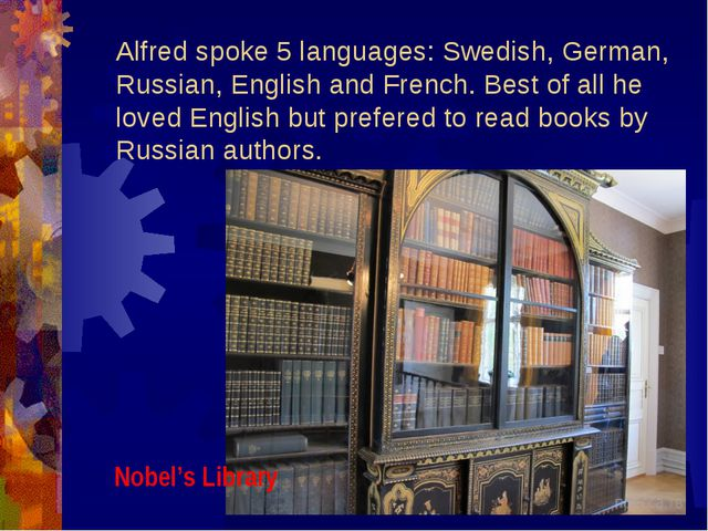 Alfred spoke 5 languages: Swedish, German, Russian, English and French. Best...