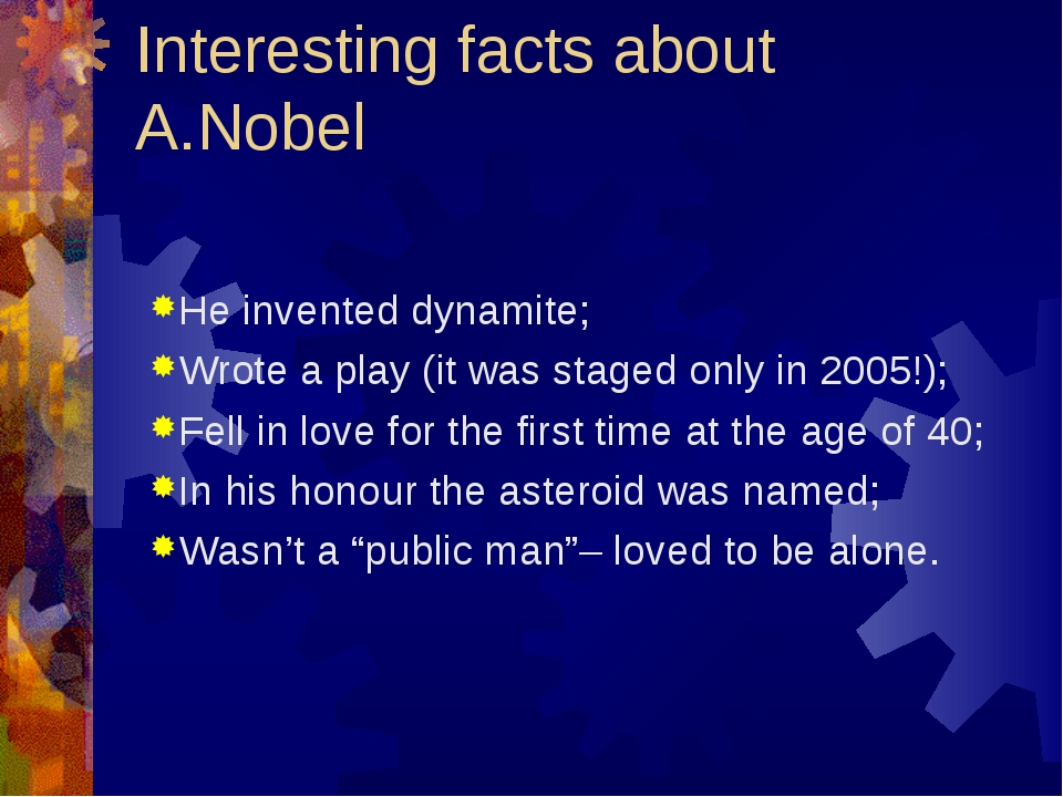 Interesting facts about A.Nobel He invented dynamite; Wrote a play (it was st...