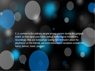 5. In contrast to the ordinary people among gamers double the gadgets lovers