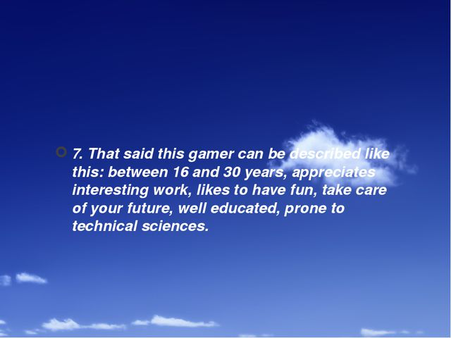 7. That said this gamer can be described like this: between 16 and 30 years,...