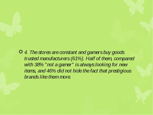 4. The stores are constant and gamers buy goods trusted manufacturers (61%)....