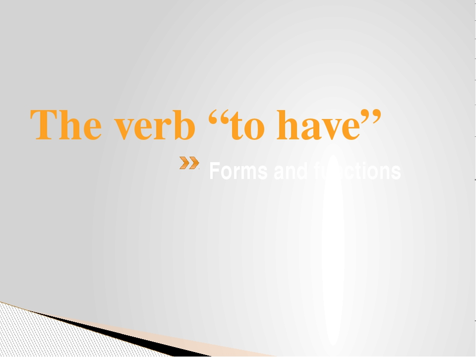 """The verb """"to have"""" Forms and functions"""