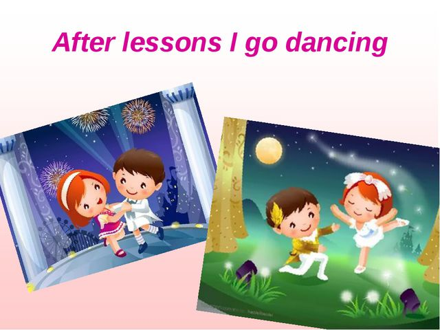 After lessons I go dancing