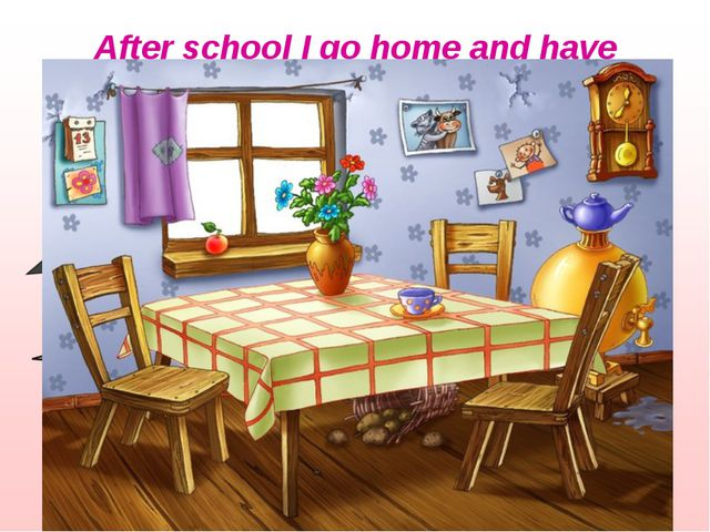 After school I go home and have dinner