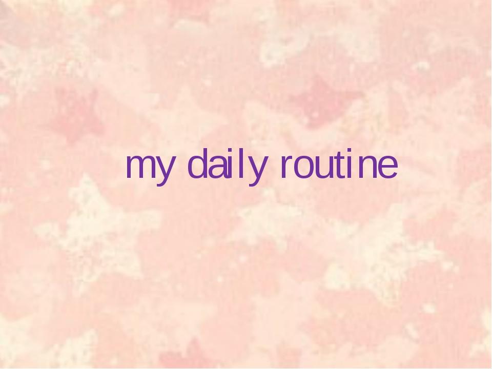 Мой распорядок дня my daily routine