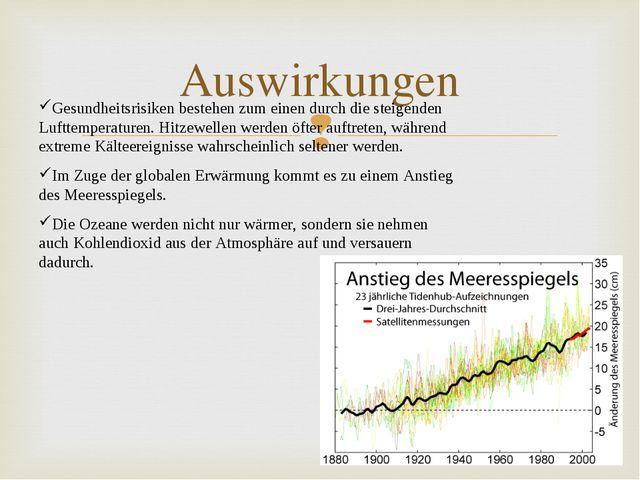 Auswirkungen Gesundheitsrisiken bestehen zum einen durch die steigenden Luftt...