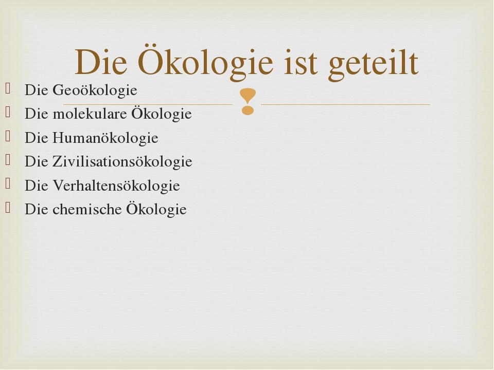 Die Geoökologie Die molekulare Ökologie Die Humanökologie Die Zivilisationsök...