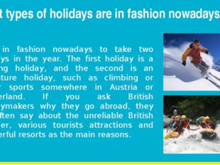 What types of holidays are in fashion nowadays? It is in fashion nowadays to