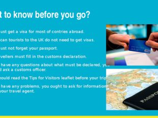 What to know before you go? You must get a visa for most of contries abroad.