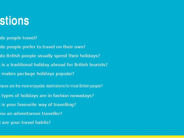 Questions Why do people travel? Why do people prefer to travel on their own?...
