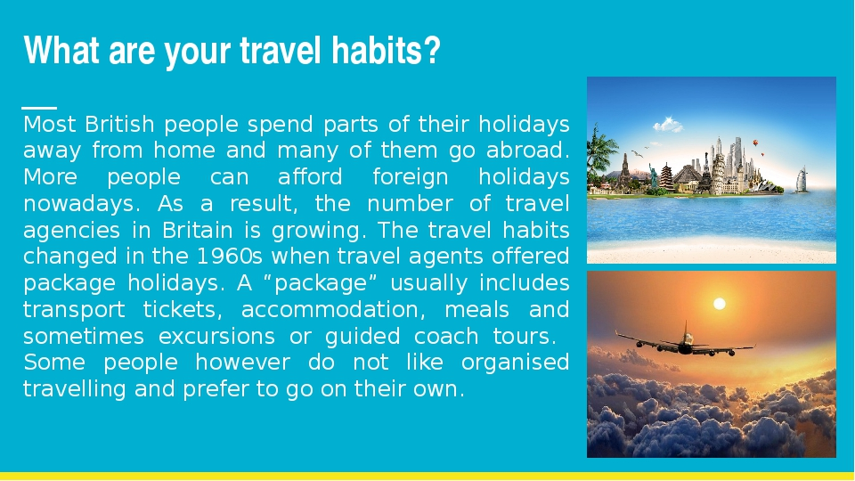 What are your travel habits? Most British people spend parts of their holiday...