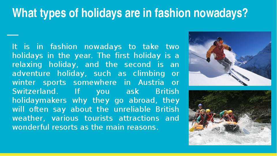 What types of holidays are in fashion nowadays? It is in fashion nowadays to...